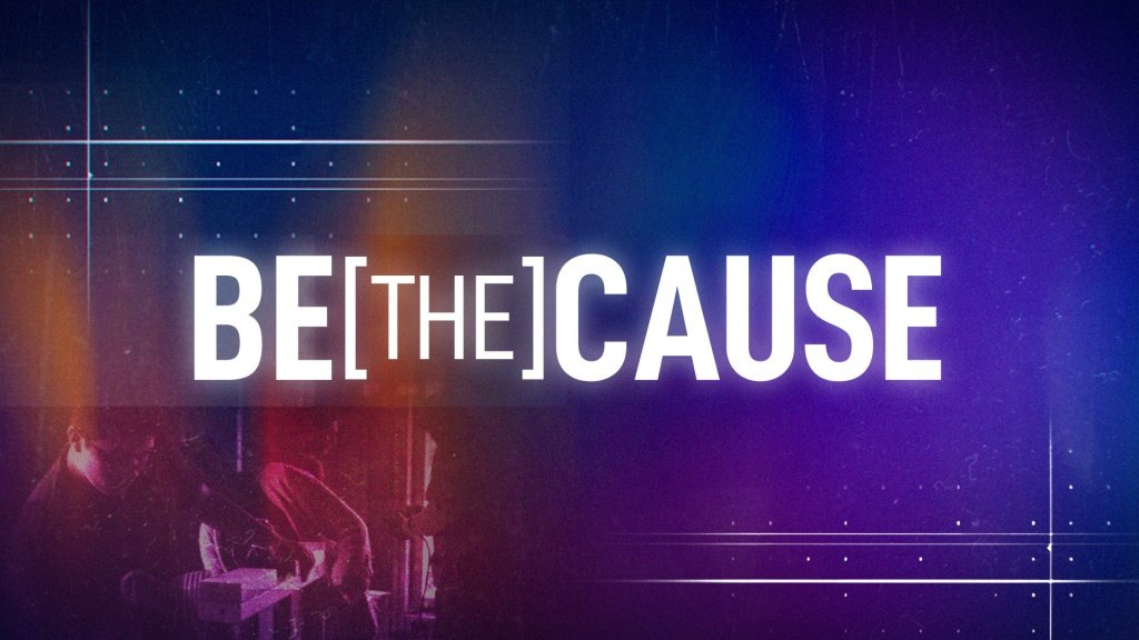 BE[the]CAUSE Message Series